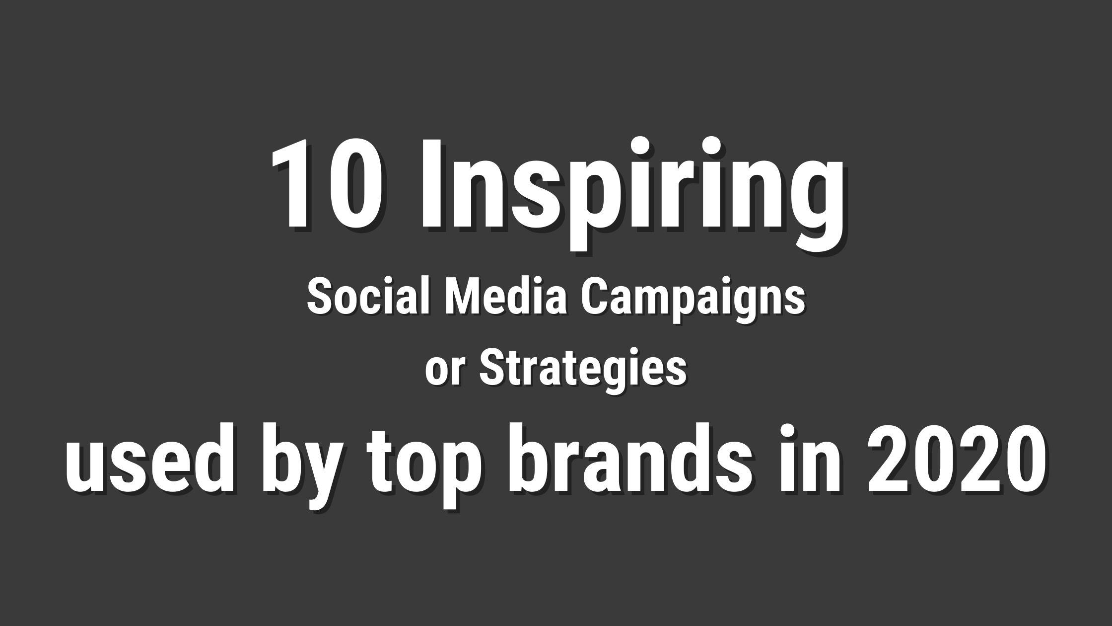 10 Inspiring Social Media campaigns or Strategies used by top brands in 2020